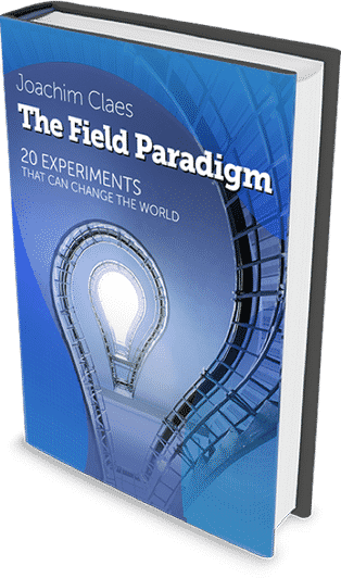 The Field Paradigm – 20 experiments that can change the world